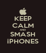 KEEP CALM AND SMASH iPHONES - Personalised Poster A4 size