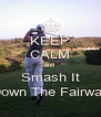 KEEP CALM and  Smash It Down The Fairway - Personalised Poster A4 size
