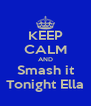 KEEP CALM AND Smash it Tonight Ella - Personalised Poster A4 size