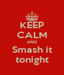KEEP CALM AND Smash it tonight - Personalised Poster A4 size