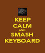 KEEP CALM AND SMASH KEYBOARD - Personalised Poster A4 size