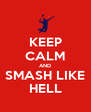 KEEP CALM AND SMASH LIKE HELL - Personalised Poster A4 size