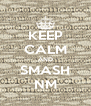 KEEP CALM AND SMASH NM - Personalised Poster A4 size