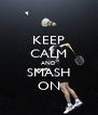 KEEP CALM AND SMASH ON - Personalised Poster A4 size