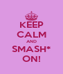 KEEP CALM AND SMASH* ON! - Personalised Poster A4 size