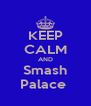 KEEP CALM AND Smash Palace  - Personalised Poster A4 size