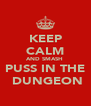 KEEP CALM AND SMASH  PUSS IN THE  DUNGEON - Personalised Poster A4 size