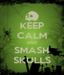 KEEP CALM AND SMASH SKULLS - Personalised Poster A4 size