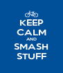 KEEP CALM AND SMASH STUFF - Personalised Poster A4 size