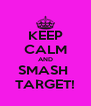 KEEP CALM AND SMASH  TARGET! - Personalised Poster A4 size