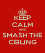 KEEP CALM AND SMASH THE CEILING - Personalised Poster A4 size