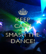 KEEP CALM AND SMASH THE DANCE! - Personalised Poster A4 size