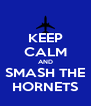 KEEP CALM AND SMASH THE HORNETS - Personalised Poster A4 size