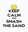 KEEP CALM AND SMASH THE SAND - Personalised Poster A4 size