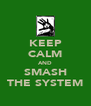 KEEP CALM AND SMASH THE SYSTEM - Personalised Poster A4 size