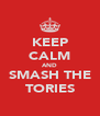 KEEP CALM AND SMASH THE TORIES - Personalised Poster A4 size