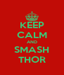 KEEP CALM AND SMASH THOR - Personalised Poster A4 size