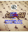 KEEP CALM AND SMASHBLAST  LOVE PEACE - Personalised Poster A4 size