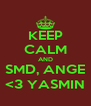 KEEP CALM AND SMD, ANGE <3 YASMIN - Personalised Poster A4 size