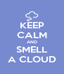 KEEP CALM AND SMELL A CLOUD - Personalised Poster A4 size
