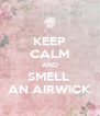 KEEP CALM AND SMELL  AN AIRWICK - Personalised Poster A4 size