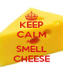 KEEP CALM AND SMELL CHEESE - Personalised Poster A4 size