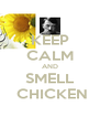 KEEP CALM AND  SMELL   CHICKEN - Personalised Poster A4 size