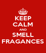 KEEP CALM AND SMELL FRAGANCES - Personalised Poster A4 size