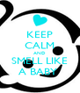 KEEP CALM AND SMELL LIKE A BABY  - Personalised Poster A4 size
