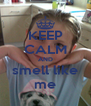 KEEP CALM AND smell like me - Personalised Poster A4 size