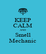 KEEP CALM AND Smell Mechanic - Personalised Poster A4 size