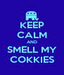KEEP CALM AND  SMELL MY  COKKIES - Personalised Poster A4 size