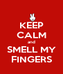KEEP CALM and SMELL MY FINGERS - Personalised Poster A4 size