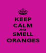 KEEP CALM AND SMELL ORANGES - Personalised Poster A4 size