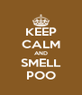 KEEP CALM AND SMELL POO - Personalised Poster A4 size