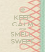 KEEP CALM AND SMELL  SWEET - Personalised Poster A4 size