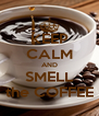 KEEP CALM AND SMELL the COFFEE - Personalised Poster A4 size
