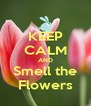 KEEP CALM AND Smell the Flowers - Personalised Poster A4 size