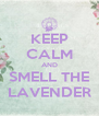 KEEP CALM AND SMELL THE LAVENDER - Personalised Poster A4 size