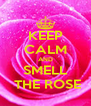 KEEP CALM AND SMELL  THE ROSE - Personalised Poster A4 size