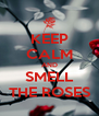 KEEP CALM AND SMELL THE ROSES - Personalised Poster A4 size