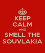 KEEP CALM AND SMELL THE SOUVLAKIA - Personalised Poster A4 size