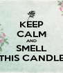 KEEP CALM AND SMELL THIS CANDLE - Personalised Poster A4 size