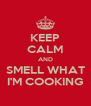 KEEP CALM AND SMELL WHAT I'M COOKING - Personalised Poster A4 size