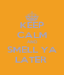KEEP CALM AND SMELL YA LATER  - Personalised Poster A4 size