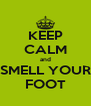 KEEP CALM and SMELL YOUR FOOT - Personalised Poster A4 size