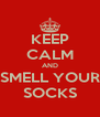 KEEP CALM AND SMELL YOUR SOCKS - Personalised Poster A4 size