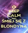 KEEP CALM AND ŚMIEJ SIĘ Z BLONDYNA - Personalised Poster A4 size