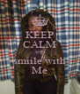 KEEP CALM AND smiile with Me - Personalised Poster A4 size