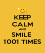KEEP CALM AND SMILE  1001 TIMES - Personalised Poster A4 size